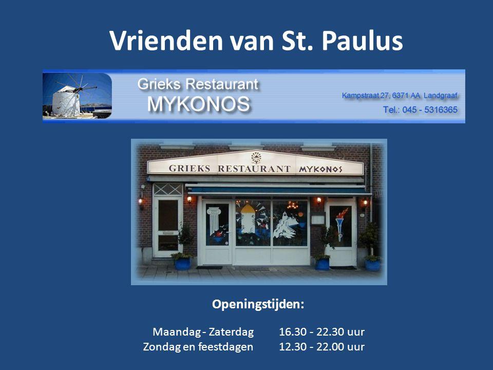 Vrienden van St. Paulus Openingstijden: Maandag - Zaterdag Zondag en feestdagen 16.30 - 22.30 uur 12.30 - 22.00 uur