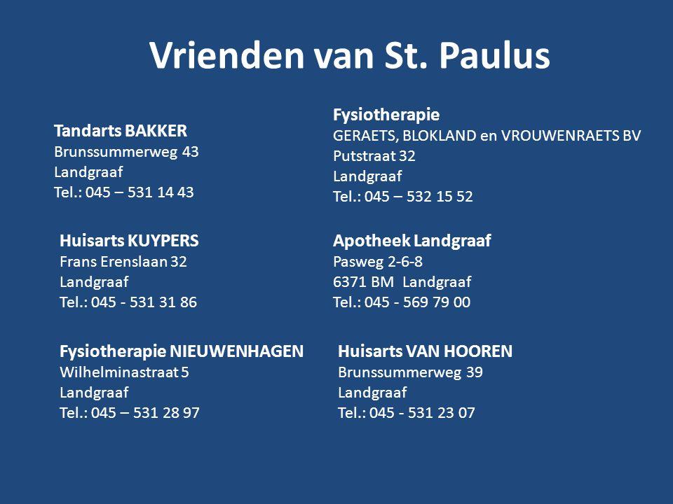 Vrienden van St. Paulus Tandarts BAKKER Brunssummerweg 43 Landgraaf Tel.: 045 – 531 14 43 Apotheek Landgraaf Pasweg 2-6-8 6371 BM Landgraaf Tel.: 045