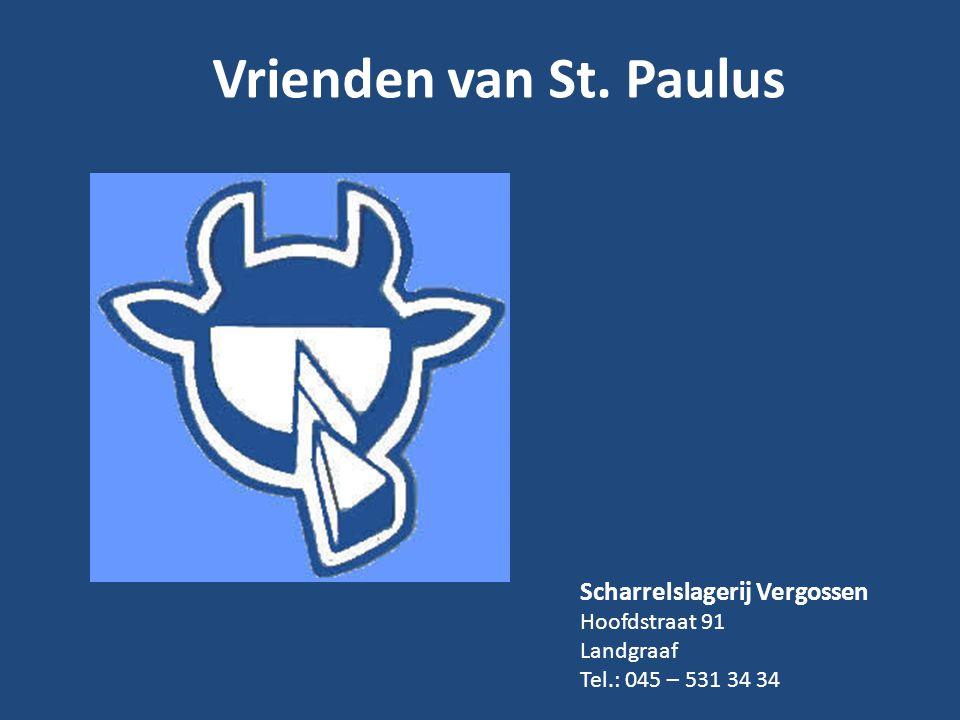 Vrienden van St. Paulus Scharrelslagerij Vergossen Hoofdstraat 91 Landgraaf Tel.: 045 – 531 34 34