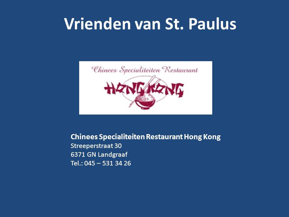 Vrienden van St. Paulus Chinees Specialiteiten Restaurant Hong Kong Streeperstraat 30 6371 GN Landgraaf Tel.: 045 – 531 34 26