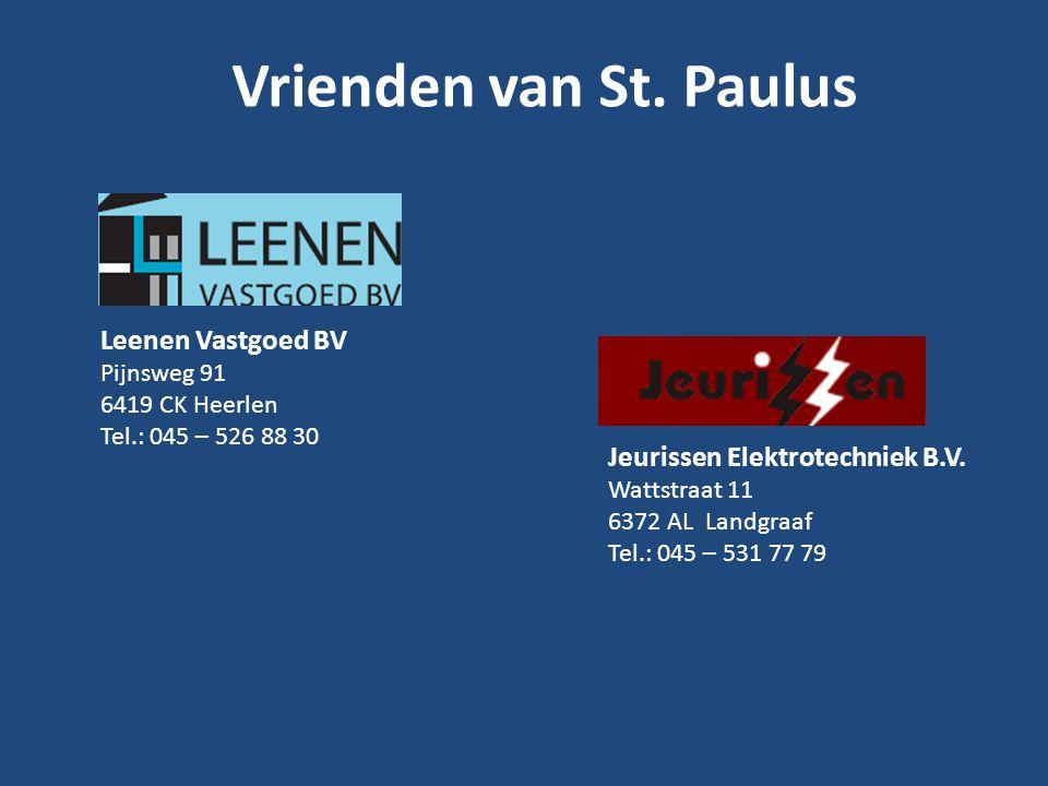 Vrienden van St. Paulus Leenen Vastgoed BV Pijnsweg 91 6419 CK Heerlen Tel.: 045 – 526 88 30 Jeurissen Elektrotechniek B.V. Wattstraat 11 6372 AL Land