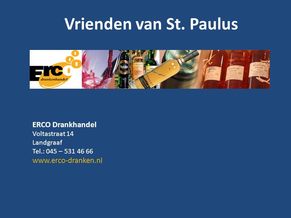 Vrienden van St. Paulus ERCO Drankhandel Voltastraat 14 Landgraaf Tel.: 045 – 531 46 66 www.erco-dranken.nl