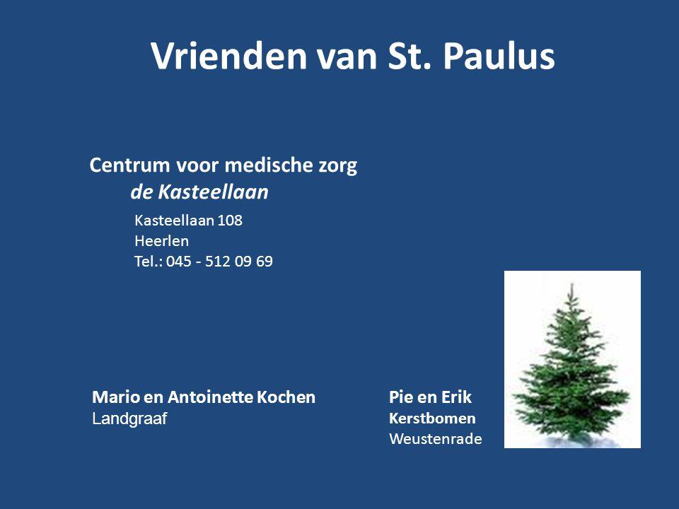 Vrienden van St. Paulus Kasteellaan 108 Heerlen Tel.: 045 - 512 09 69 Centrum voor medische zorg de Kasteellaan Pie en Erik Kerstbomen Weustenrade Mar