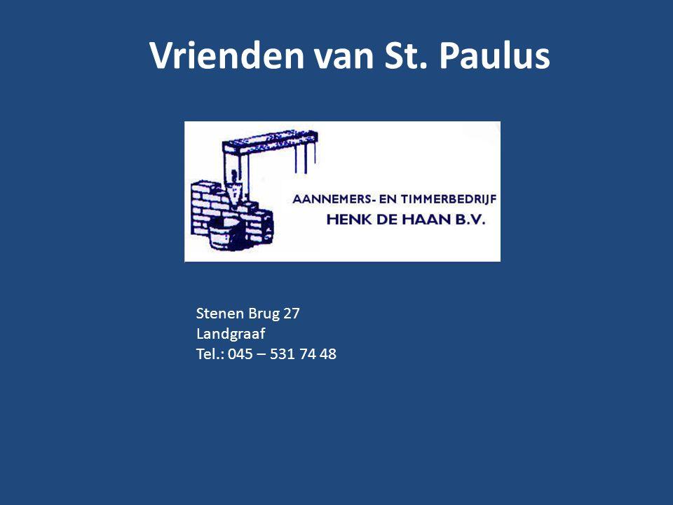 Vrienden van St. Paulus Stenen Brug 27 Landgraaf Tel.: 045 – 531 74 48