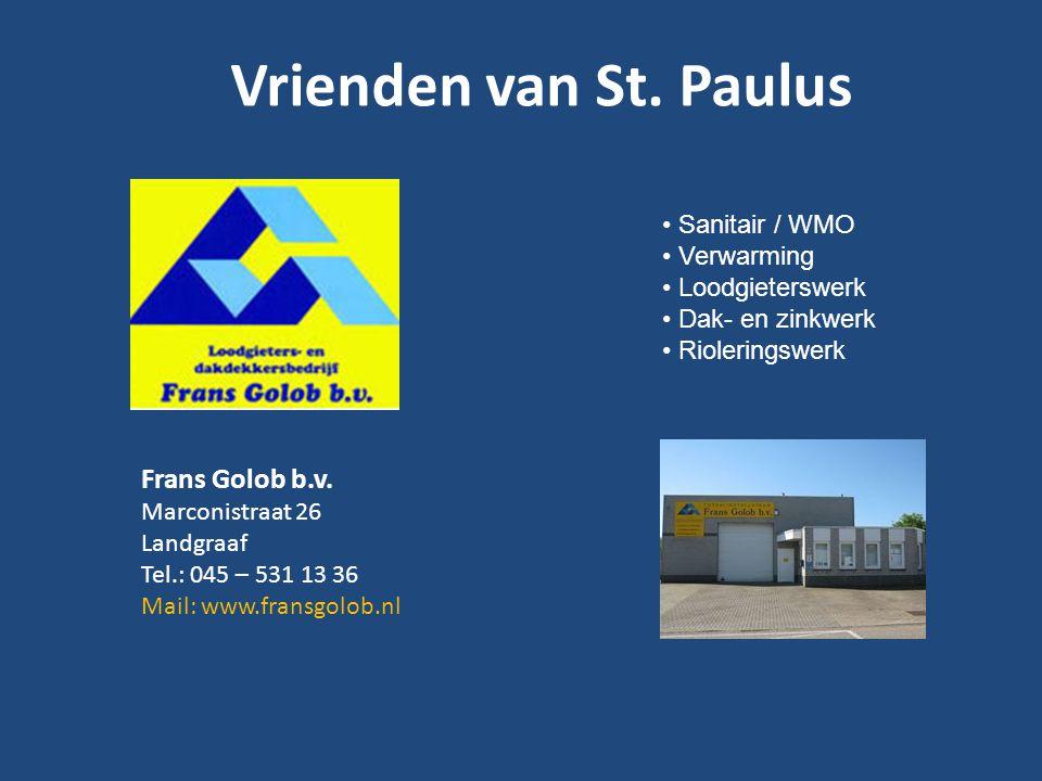 Vrienden van St. Paulus Frans Golob b.v. Marconistraat 26 Landgraaf Tel.: 045 – 531 13 36 Mail: www.fransgolob.nl • Sanitair / WMO • Verwarming • Lood