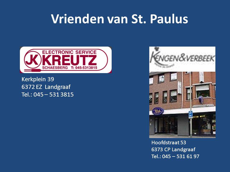 Vrienden van St. Paulus Kerkplein 39 6372 EZ Landgraaf Tel.: 045 – 531 3815 Hoofdstraat 53 6373 CP Landgraaf Tel.: 045 – 531 61 97