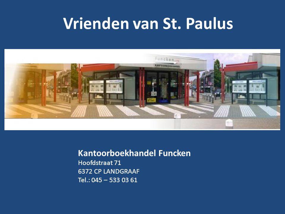 Vrienden van St. Paulus Kantoorboekhandel Funcken Hoofdstraat 71 6372 CP LANDGRAAF Tel.: 045 – 533 03 61