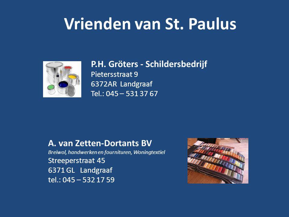 Vrienden van St. Paulus P.H. Gröters - Schildersbedrijf Pietersstraat 9 6372AR Landgraaf Tel.: 045 – 531 37 67 A. van Zetten-Dortants BV Breiwol, hand