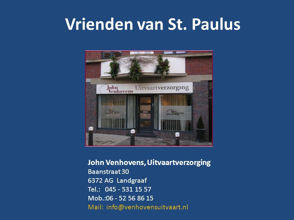 Vrienden van St. Paulus John Venhovens, Uitvaartverzorging Baanstraat 30 6372 AG Landgraaf Tel.: 045 - 531 15 57 Mob.:06 - 52 56 86 15 Mail: info@venh