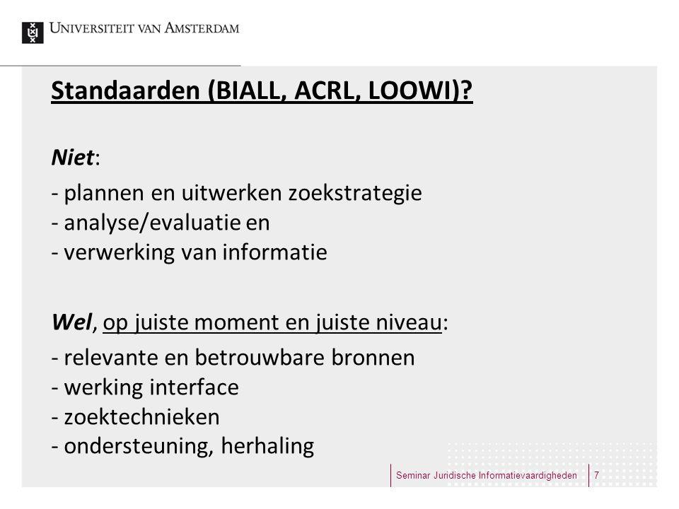 Standaarden (BIALL, ACRL, LOOWI)? Niet: - plannen en uitwerken zoekstrategie - analyse/evaluatie en - verwerking van informatie Wel, op juiste moment
