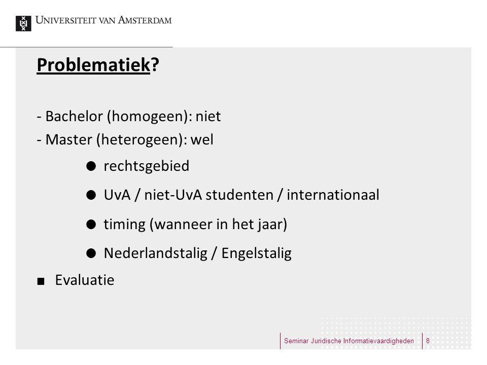 Problematiek? - Bachelor (homogeen): niet - Master (heterogeen): wel  rechtsgebied  UvA / niet-UvA studenten / internationaal  timing (wanneer in h