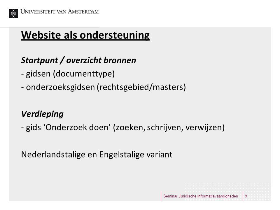 Website als ondersteuning Startpunt / overzicht bronnen - gidsen (documenttype) - onderzoeksgidsen (rechtsgebied/masters) Verdieping - gids 'Onderzoek