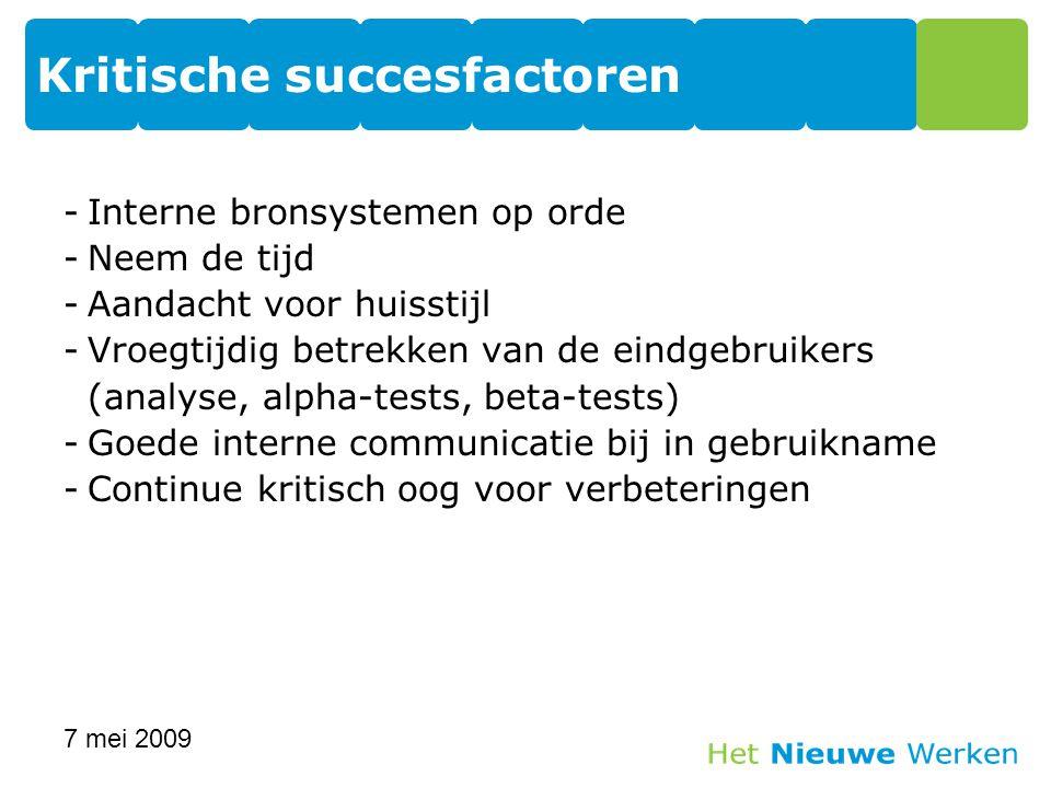 -Interne bronsystemen op orde -Neem de tijd -Aandacht voor huisstijl -Vroegtijdig betrekken van de eindgebruikers (analyse, alpha-tests, beta-tests) -