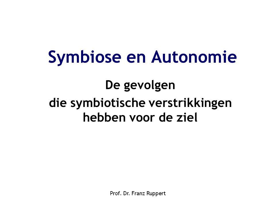 Prof. Dr. Franz Ruppert Symbiose en Autonomie De gevolgen die symbiotische verstrikkingen hebben voor de ziel