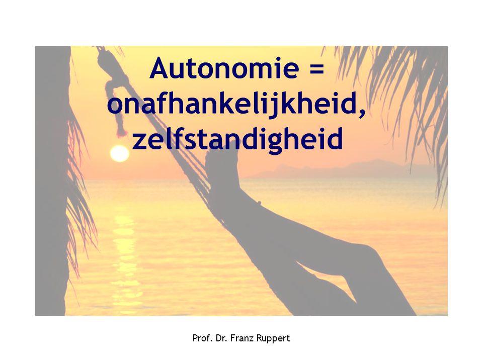 Prof. Dr. Franz Ruppert Autonomie = onafhankelijkheid, zelfstandigheid