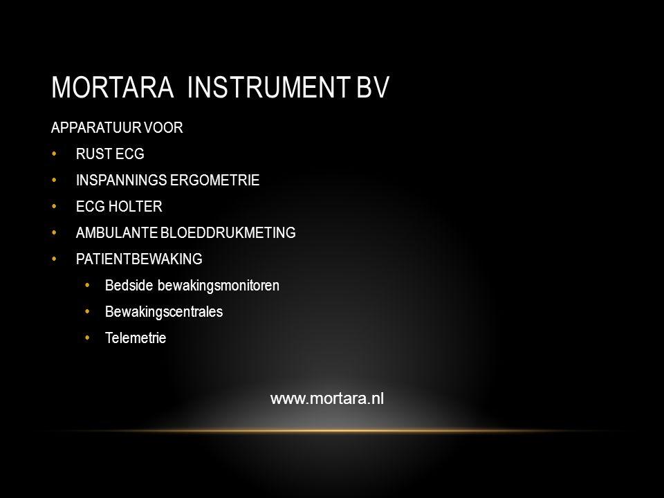 MORTARA INSTRUMENT BV APPARATUUR VOOR • RUST ECG • INSPANNINGS ERGOMETRIE • ECG HOLTER • AMBULANTE BLOEDDRUKMETING • PATIENTBEWAKING • Bedside bewakingsmonitoren • Bewakingscentrales • Telemetrie www.mortara.nl