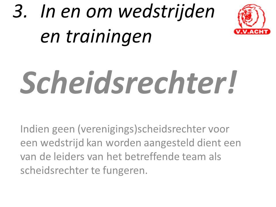 3.In en om wedstrijden en trainingen Scheidsrechter! Indien geen (verenigings)scheidsrechter voor een wedstrijd kan worden aangesteld dient een van de
