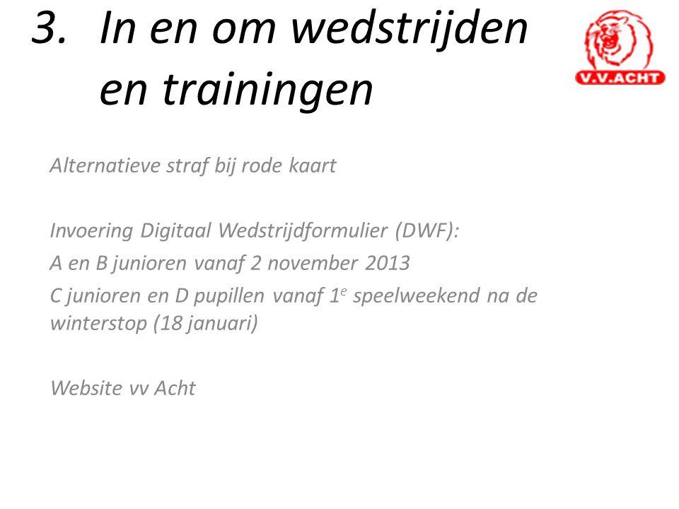 3.In en om wedstrijden en trainingen Alternatieve straf bij rode kaart Invoering Digitaal Wedstrijdformulier (DWF): A en B junioren vanaf 2 november 2