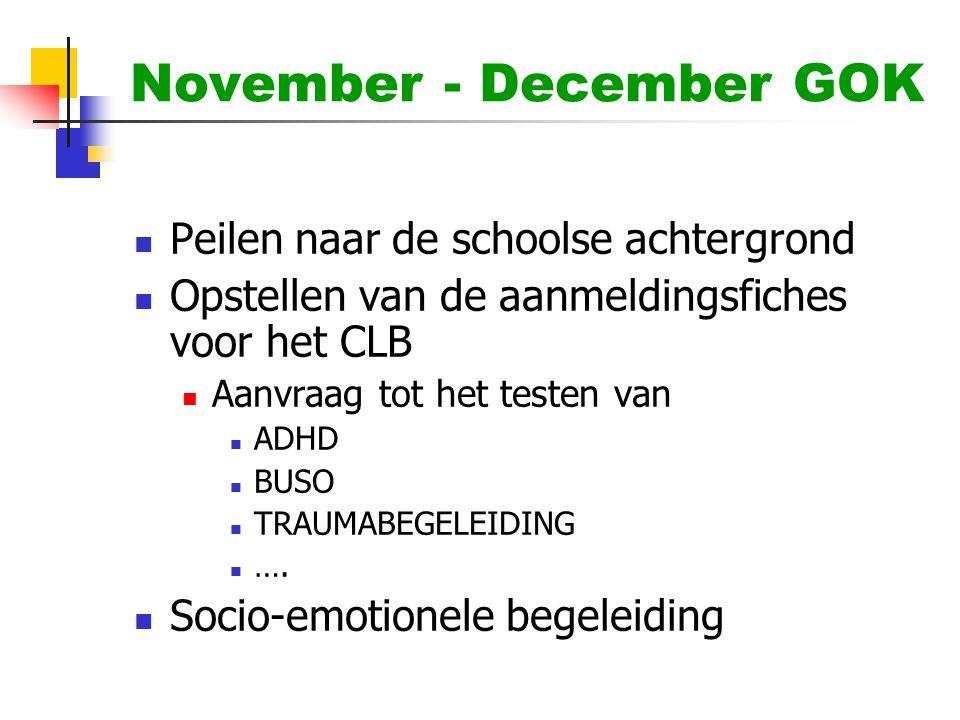 November - December GOK  Peilen naar de schoolse achtergrond  Opstellen van de aanmeldingsfiches voor het CLB  Aanvraag tot het testen van  ADHD 