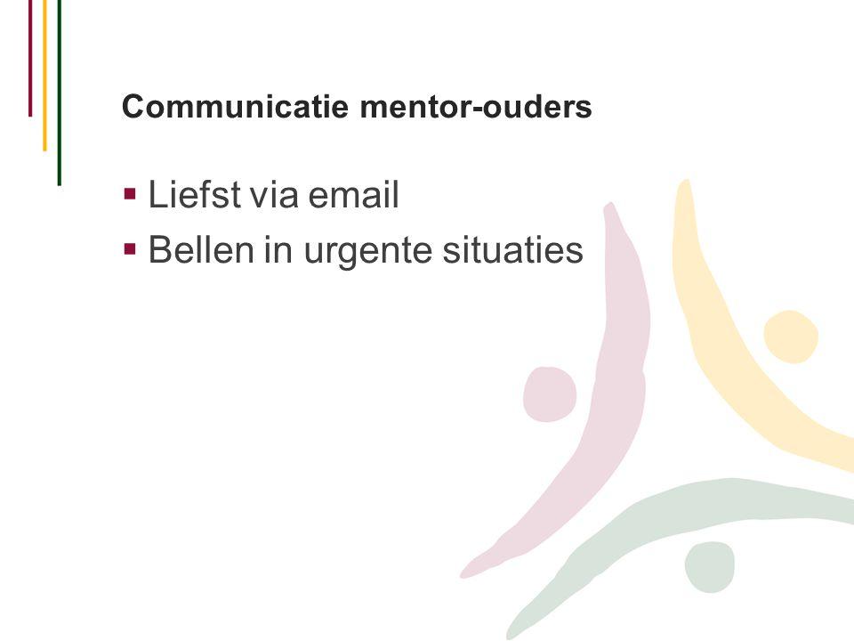 Communicatie mentor-ouders  Liefst via email  Bellen in urgente situaties