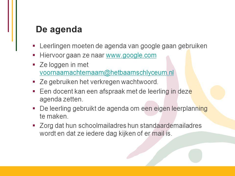 De agenda  Leerlingen moeten de agenda van google gaan gebruiken  Hiervoor gaan ze naar www.google.comwww.google.com  Ze loggen in met voornaamachternaam@hetbaarnschlyceum.nl voornaamachternaam@hetbaarnschlyceum.nl  Ze gebruiken het verkregen wachtwoord.