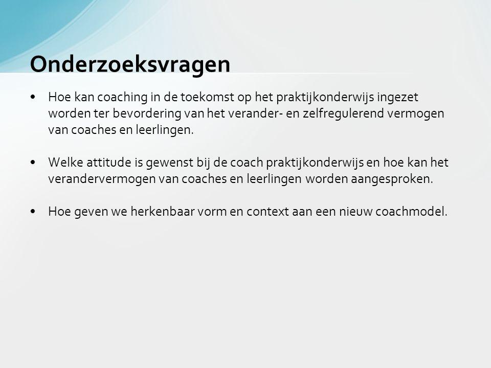 •Hoe kan coaching in de toekomst op het praktijkonderwijs ingezet worden ter bevordering van het verander- en zelfregulerend vermogen van coaches en l