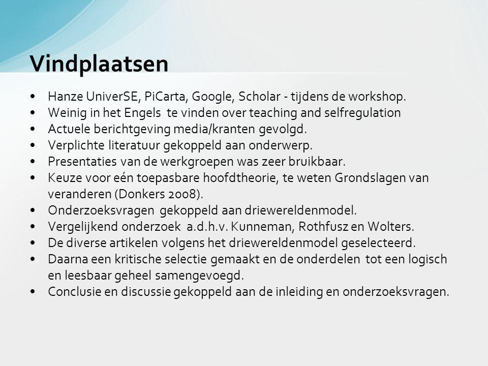 •Hanze UniverSE, PiCarta, Google, Scholar - tijdens de workshop. •Weinig in het Engels te vinden over teaching and selfregulation •Actuele berichtgevi
