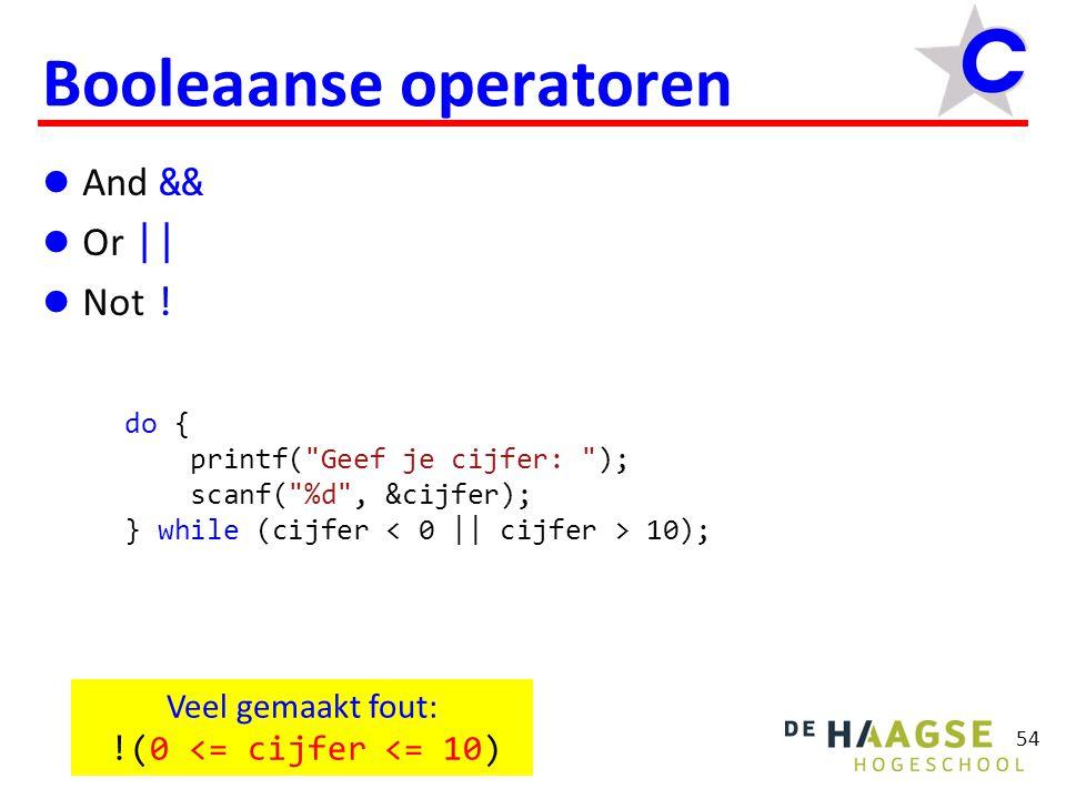 54 Booleaanse operatoren  And &&  Or ||  Not ! Veel gemaakt fout: !(0 <= cijfer <= 10) do { printf(