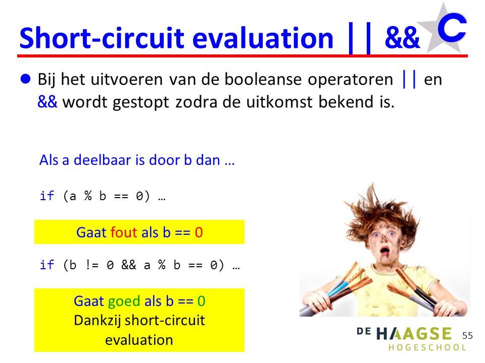 55 Short-circuit evaluation || &&  Bij het uitvoeren van de booleanse operatoren || en && wordt gestopt zodra de uitkomst bekend is. Als a deelbaar i