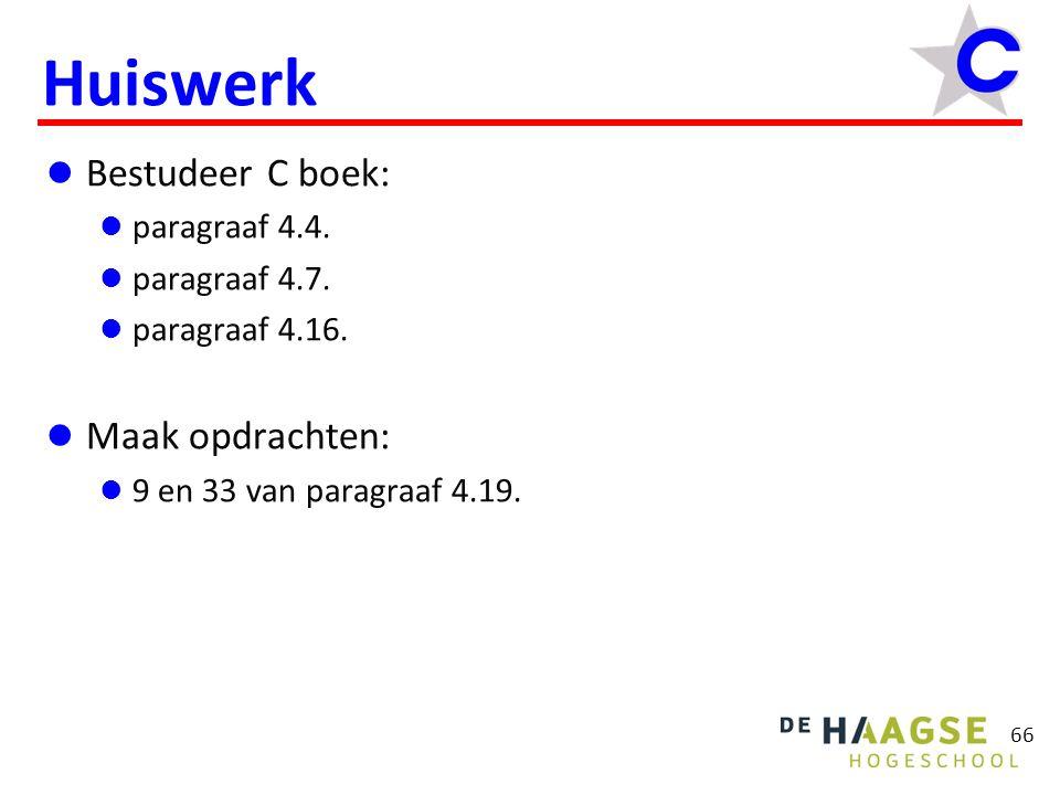 66 Huiswerk  Bestudeer C boek:  paragraaf 4.4.  paragraaf 4.7.  paragraaf 4.16.  Maak opdrachten:  9 en 33 van paragraaf 4.19.