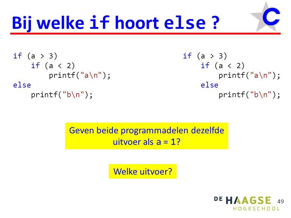 49 Bij welke if hoort else ? if (a > 3) if (a < 2) printf(