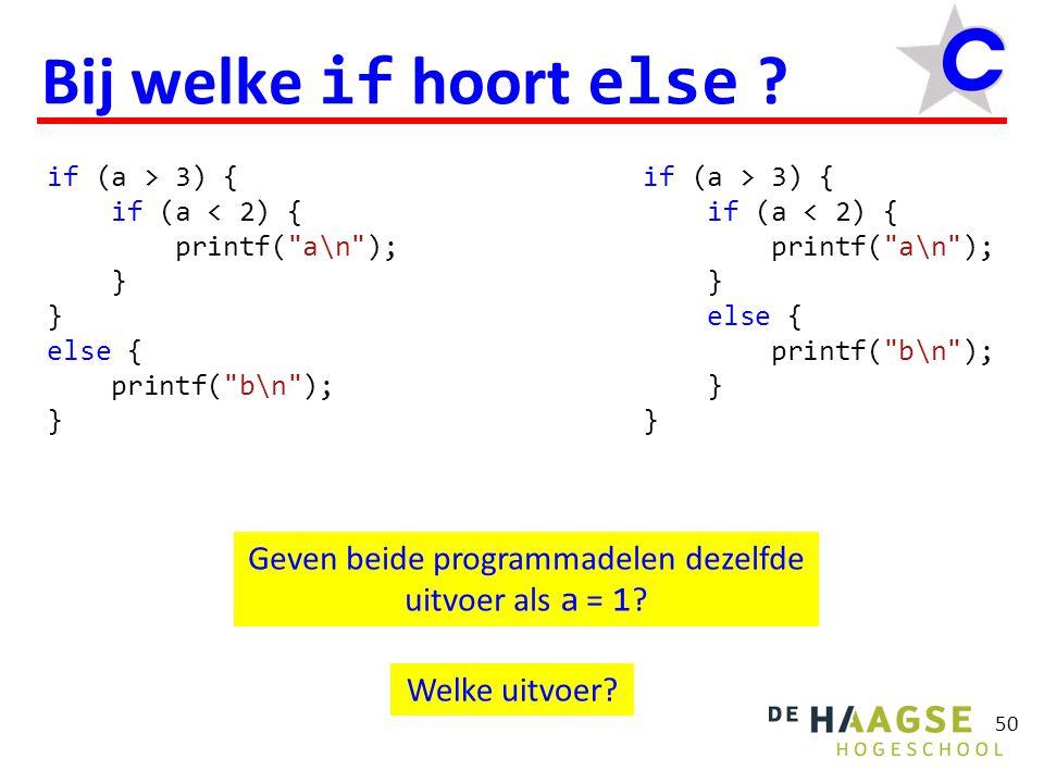 50 Bij welke if hoort else ? if (a > 3) { if (a < 2) { printf(