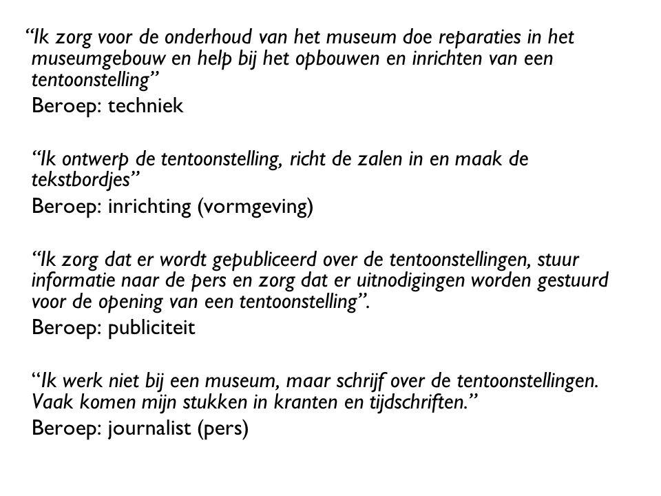 """""""Ik zorg voor de onderhoud van het museum doe reparaties in het museumgebouw en help bij het opbouwen en inrichten van een tentoonstelling"""" Beroep: te"""