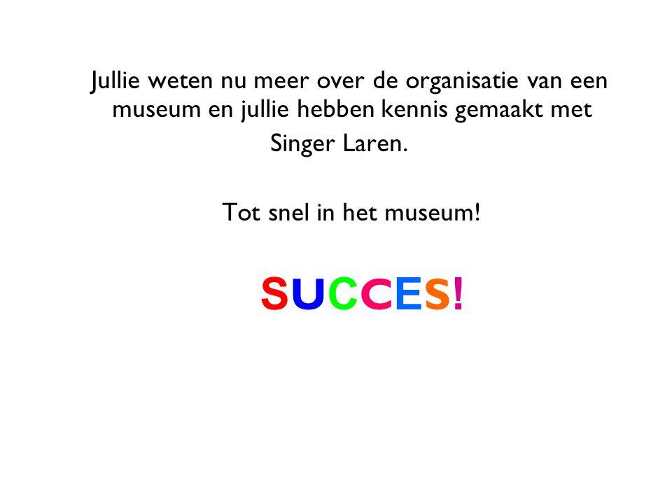 Jullie weten nu meer over de organisatie van een museum en jullie hebben kennis gemaakt met Singer Laren. Tot snel in het museum! S U C C E S !