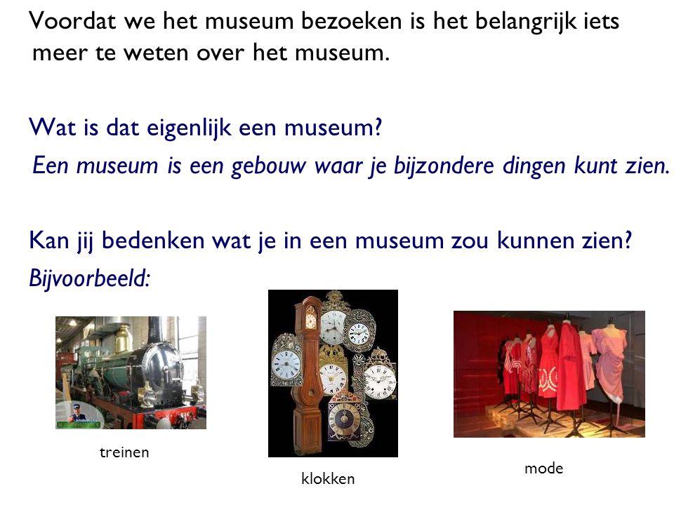 Voordat we het museum bezoeken is het belangrijk iets meer te weten over het museum. Wat is dat eigenlijk een museum? Een museum is een gebouw waar je