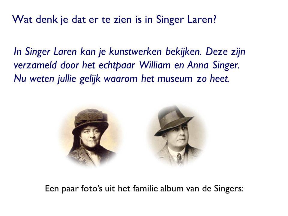 Wat denk je dat er te zien is in Singer Laren? In Singer Laren kan je kunstwerken bekijken. Deze zijn verzameld door het echtpaar William en Anna Sing