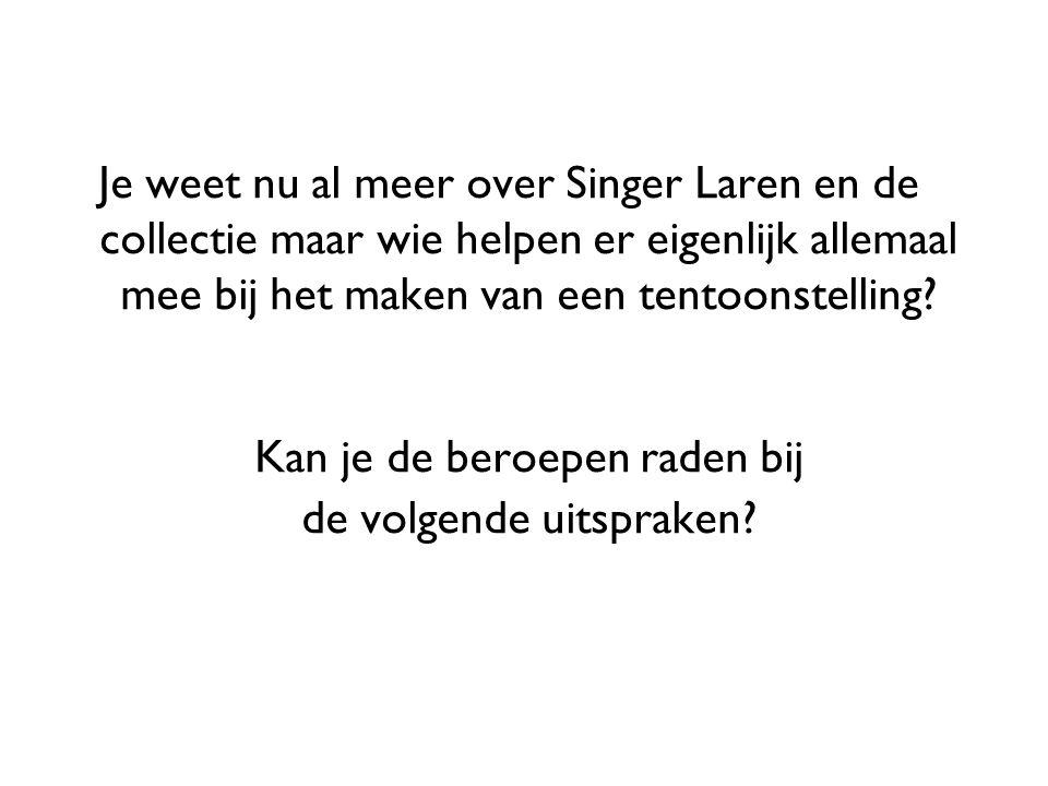 Je weet nu al meer over Singer Laren en de collectie maar wie helpen er eigenlijk allemaal mee bij het maken van een tentoonstelling? Kan je de beroep