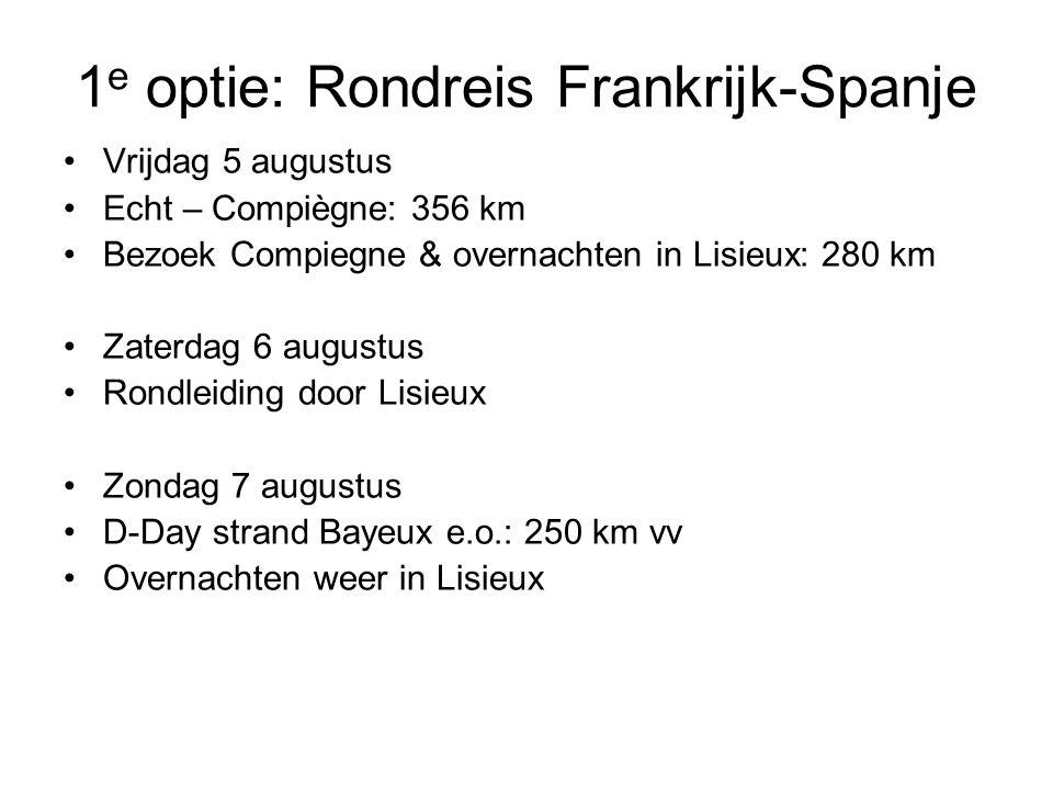 1 e optie: Rondreis Frankrijk-Spanje •Vrijdag 5 augustus •Echt – Compiègne: 356 km •Bezoek Compiegne & overnachten in Lisieux: 280 km •Zaterdag 6 augu