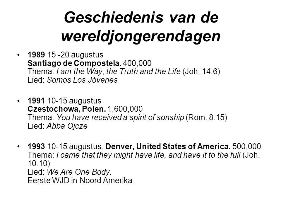 Geschiedenis van de wereldjongerendagen •1989 15 -20 augustus Santiago de Compostela. 400,000 Thema: I am the Way, the Truth and the Life (Joh. 14:6)