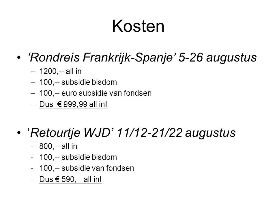 Kosten •'Rondreis Frankrijk-Spanje' 5-26 augustus –1200,-- all in –100,-- subsidie bisdom –100,-- euro subsidie van fondsen –Dus € 999,99 all in! •'Re