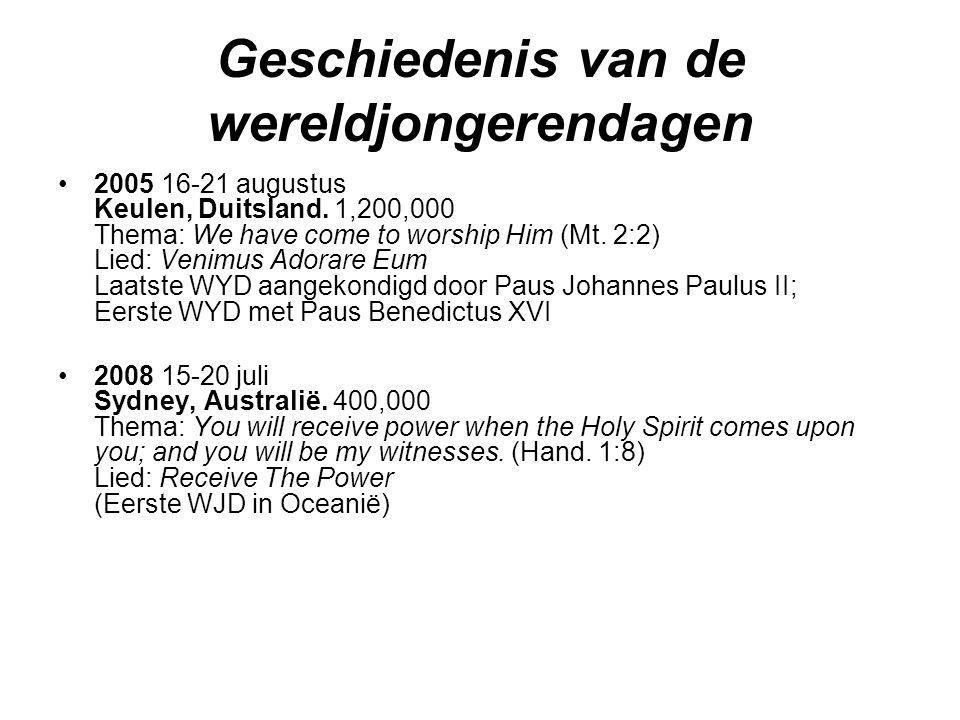 Geschiedenis van de wereldjongerendagen •2005 16-21 augustus Keulen, Duitsland. 1,200,000 Thema: We have come to worship Him (Mt. 2:2) Lied: Venimus A