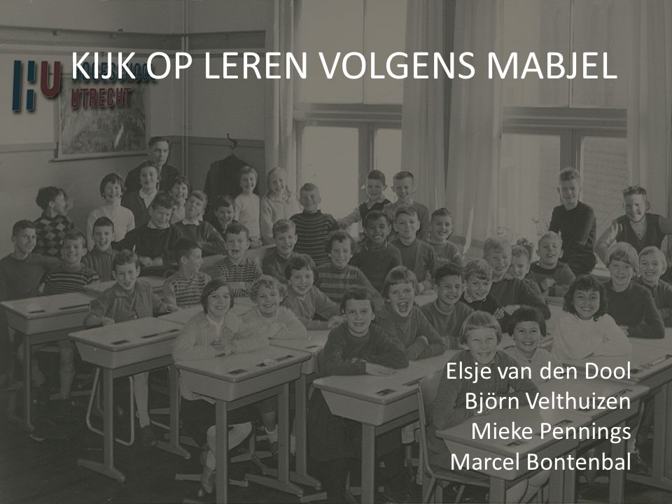 KIJK OP LEREN VOLGENS MABJEL Elsje van den Dool Björn Velthuizen Mieke Pennings Marcel Bontenbal