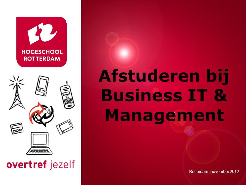 Presentatie titel Rotterdam, 00 januari 2007 Afstuderen bij Business IT & Management Rotterdam, november 2012