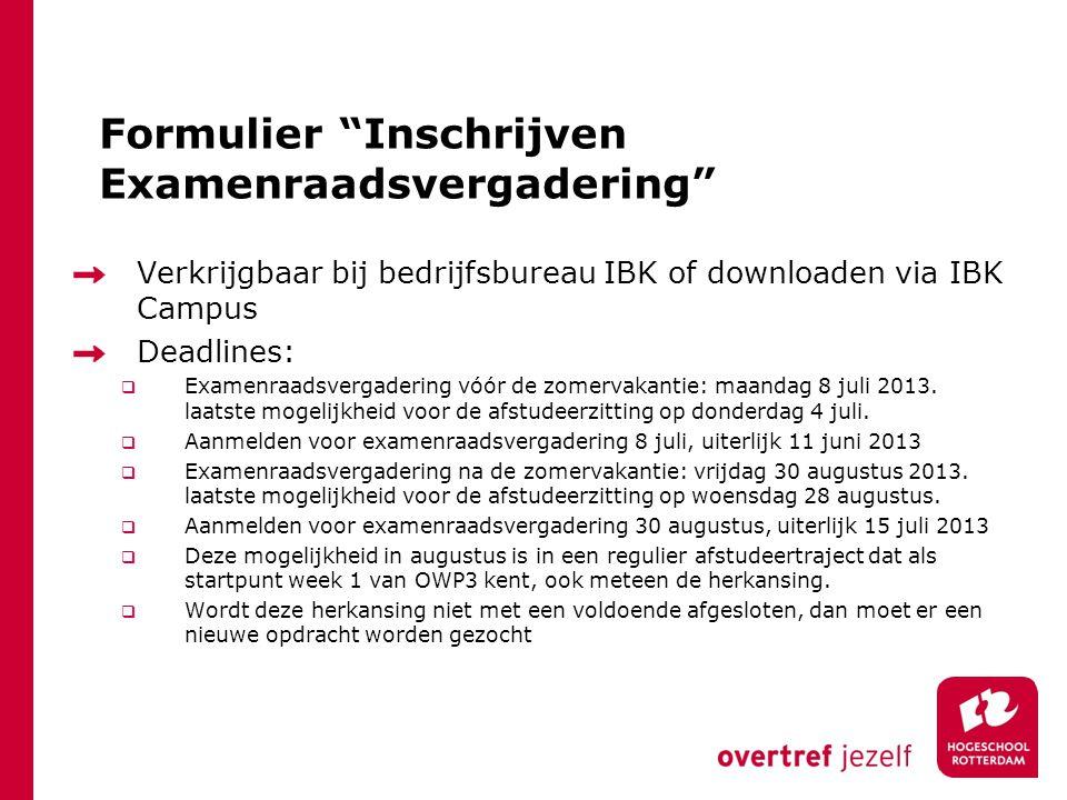 """Formulier """"Inschrijven Examenraadsvergadering"""" Verkrijgbaar bij bedrijfsbureau IBK of downloaden via IBK Campus Deadlines:  Examenraadsvergadering vó"""