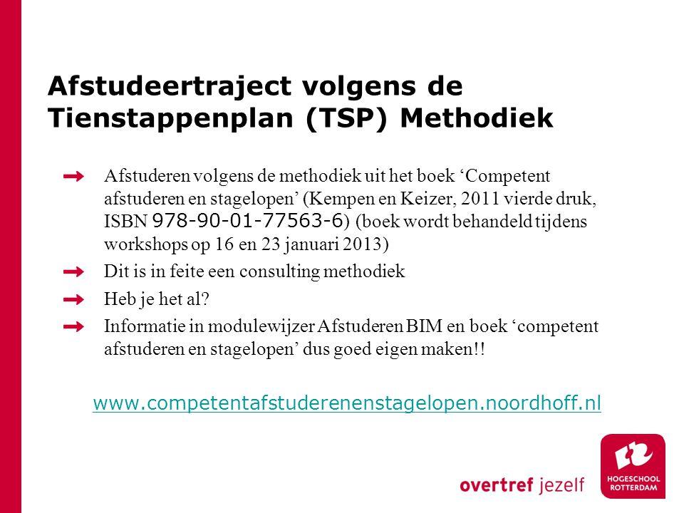 Afstudeertraject volgens de Tienstappenplan (TSP) Methodiek Afstuderen volgens de methodiek uit het boek 'Competent afstuderen en stagelopen' (Kempen