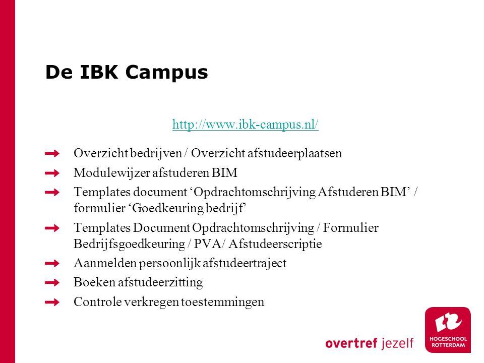 De IBK Campus http://www.ibk-campus.nl/ Overzicht bedrijven / Overzicht afstudeerplaatsen Modulewijzer afstuderen BIM Templates document 'Opdrachtomsc
