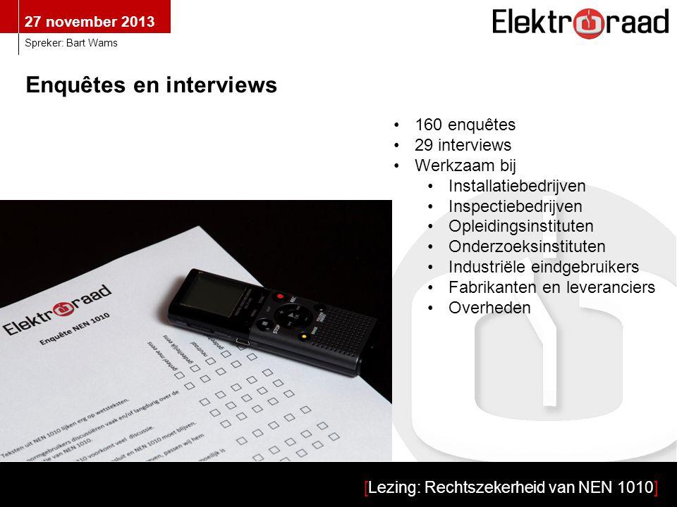 27 november 2013 [Lezing: Rechtszekerheid van NEN 1010] Spreker: Bart Wams Enquêtes en interviews •160 enquêtes •29 interviews •Werkzaam bij •Installa
