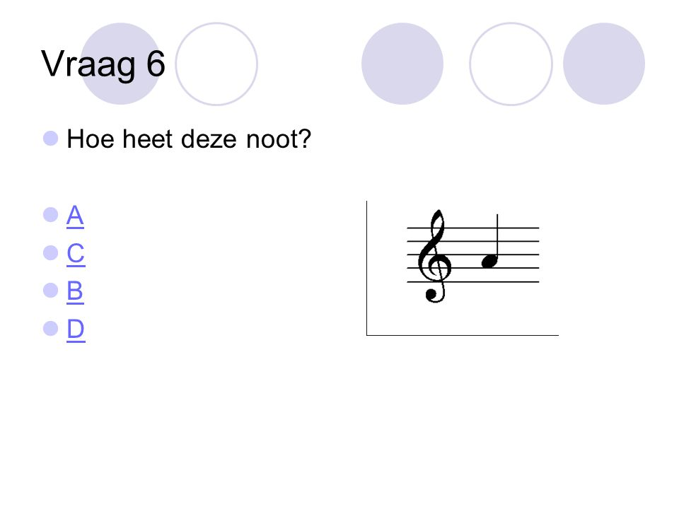 Vraag 7  Hoe heet deze noot?  G G  B B  F F  D D
