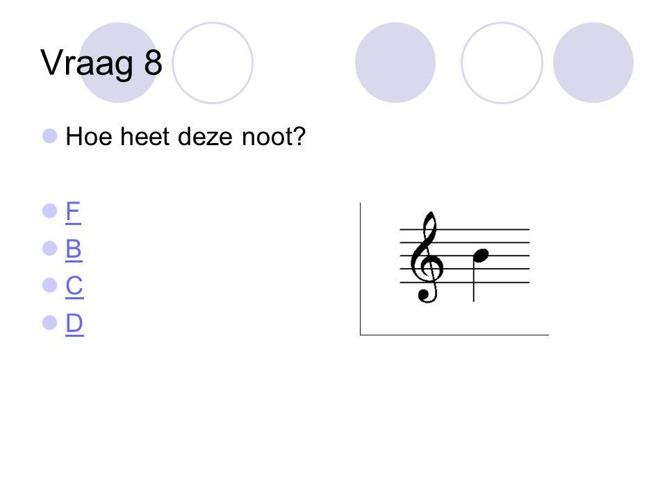 Vraag 8  Hoe heet deze noot?  F F  B B  C C  D D