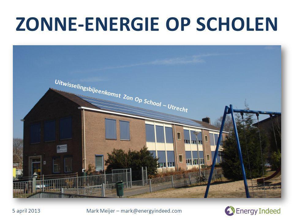 ZONNE-ENERGIE OP SCHOLEN 5 april 2013 Mark Meijer – mark@energyindeed.com Uitwisselingsbijeenkomst Zon Op School – Utrecht